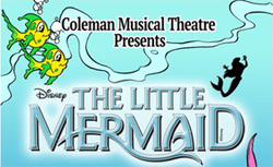"April 1, 2, 3, 8, 9, 10 Coleman Musical Theatre Presents Disney's ""The Little Mermaid"""