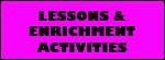 Lessons & Enrichment Activities for adults and children